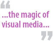 """...the magic of visual media..."""